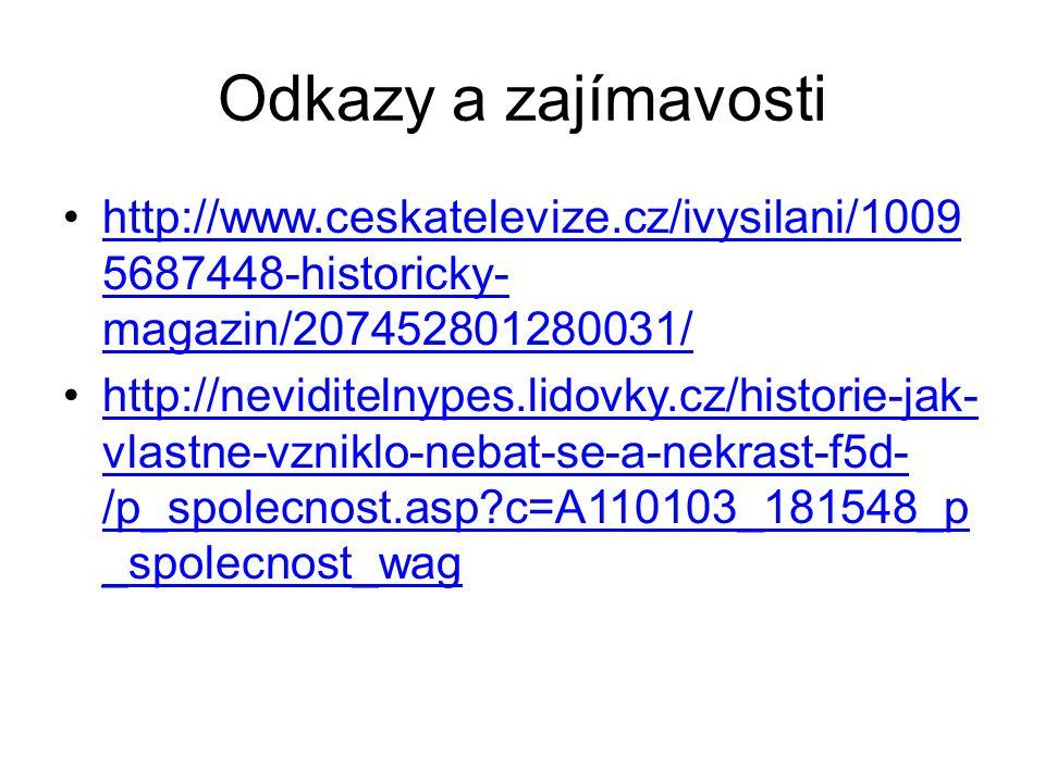 Odkazy a zajímavosti http://www.ceskatelevize.cz/ivysilani/10095687448-historicky-magazin/207452801280031/