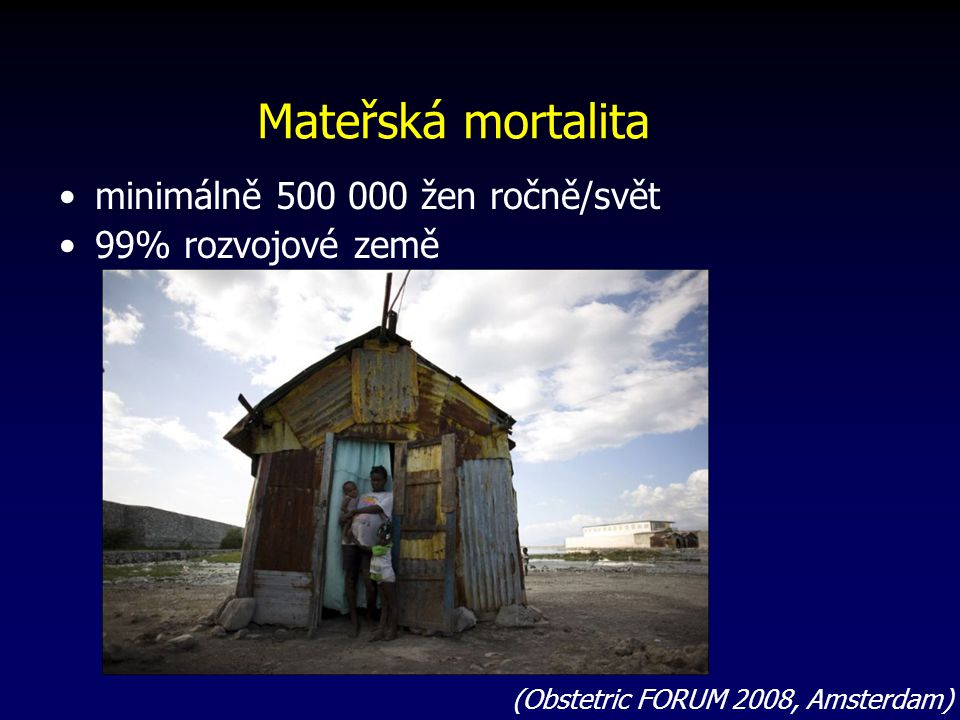 Mateřská mortalita minimálně 500 000 žen ročně/svět 99% rozvojové země
