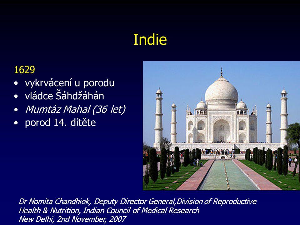 Indie 1629 vykrvácení u porodu vládce Šáhdžáhán Mumtáz Mahal (36 let)