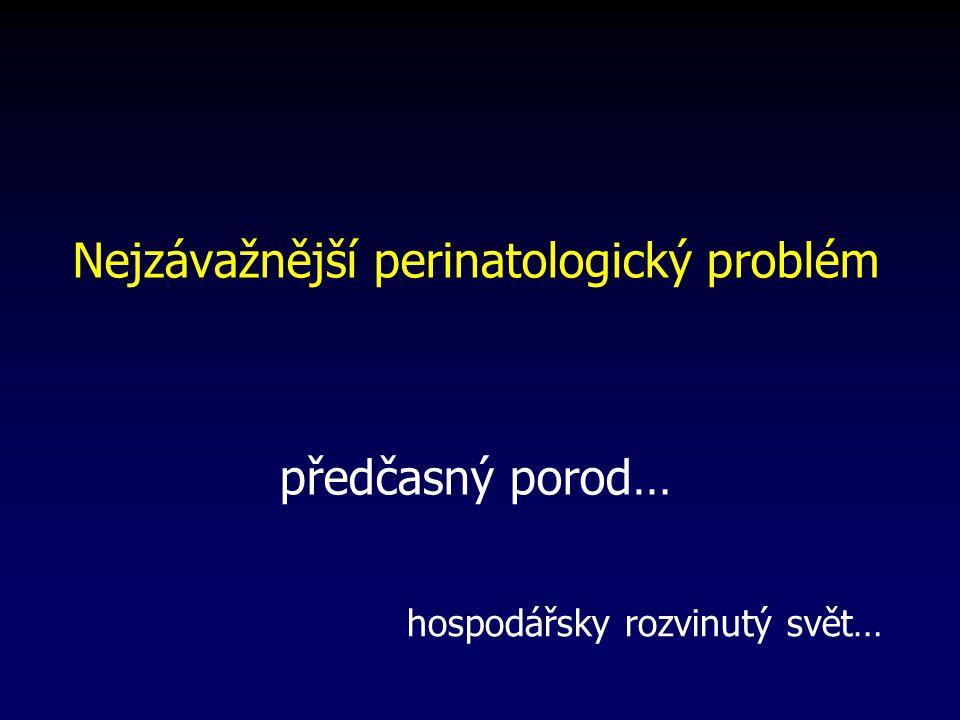 Nejzávažnější perinatologický problém předčasný porod…