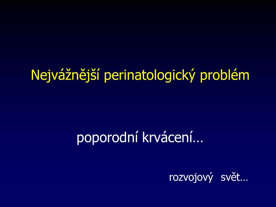 Nejvážnější perinatologický problém poporodní krvácení…