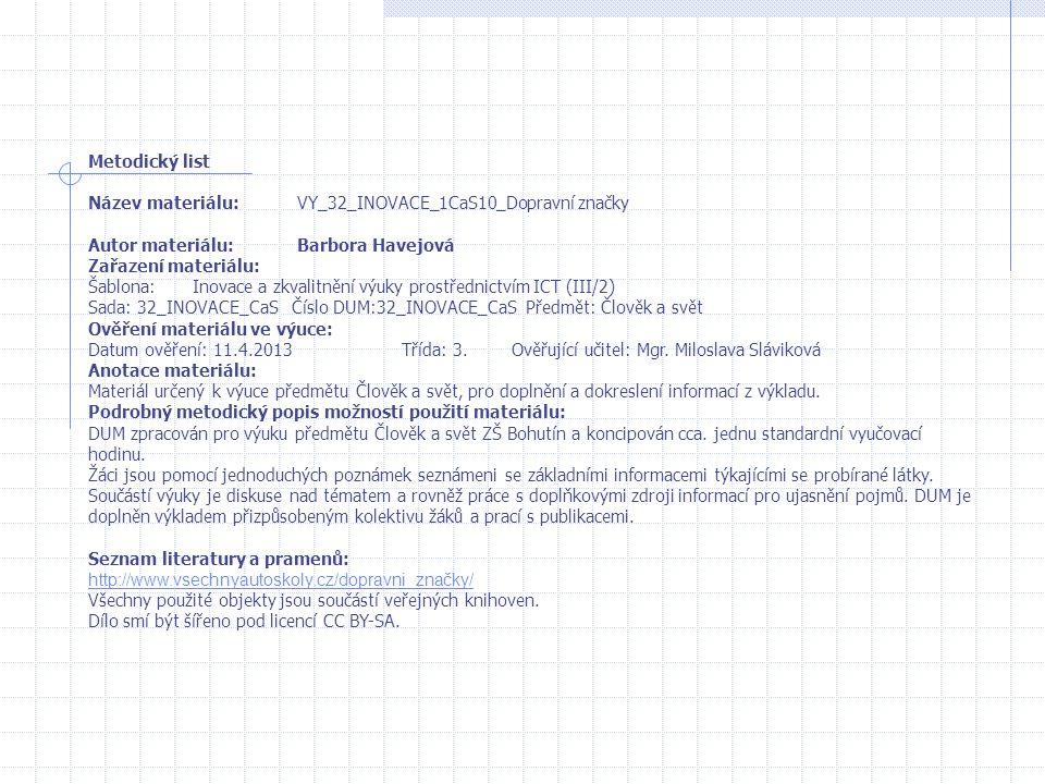 Metodický list Název materiálu: VY_32_INOVACE_1CaS10_Dopravní značky. Autor materiálu: Barbora Havejová.
