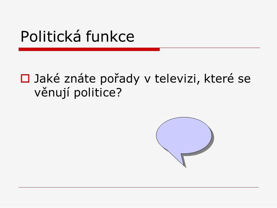 Politická funkce Jaké znáte pořady v televizi, které se věnují politice