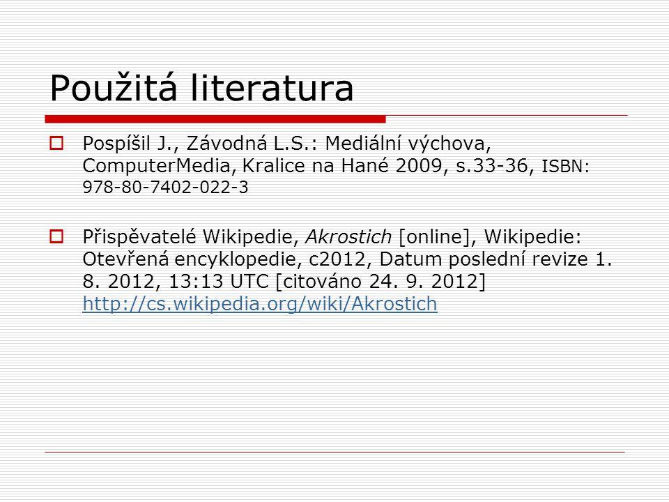 Použitá literatura Pospíšil J., Závodná L.S.: Mediální výchova, ComputerMedia, Kralice na Hané 2009, s.33-36, ISBN: 978-80-7402-022-3.