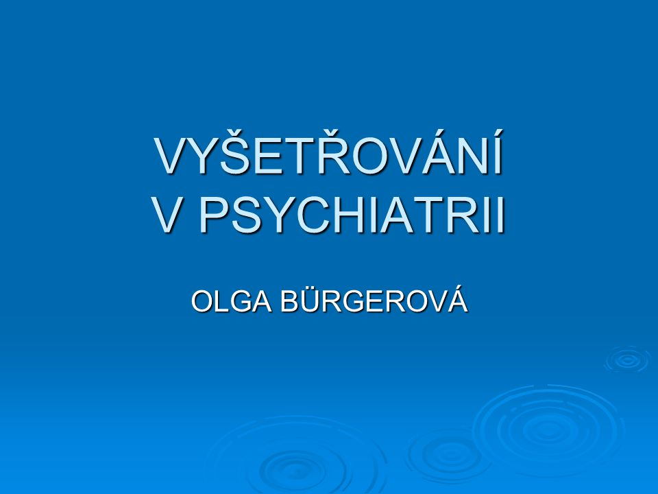 VYŠETŘOVÁNÍ V PSYCHIATRII