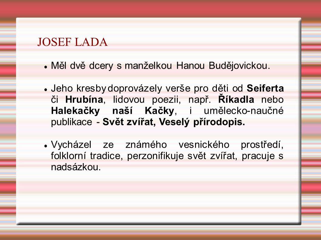 JOSEF LADA Měl dvě dcery s manželkou Hanou Budějovickou.