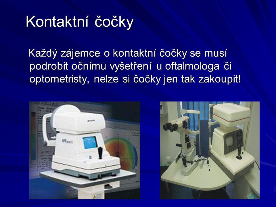 Kontaktní čočky Každý zájemce o kontaktní čočky se musí podrobit očnímu vyšetření u oftalmologa či optometristy, nelze si čočky jen tak zakoupit!