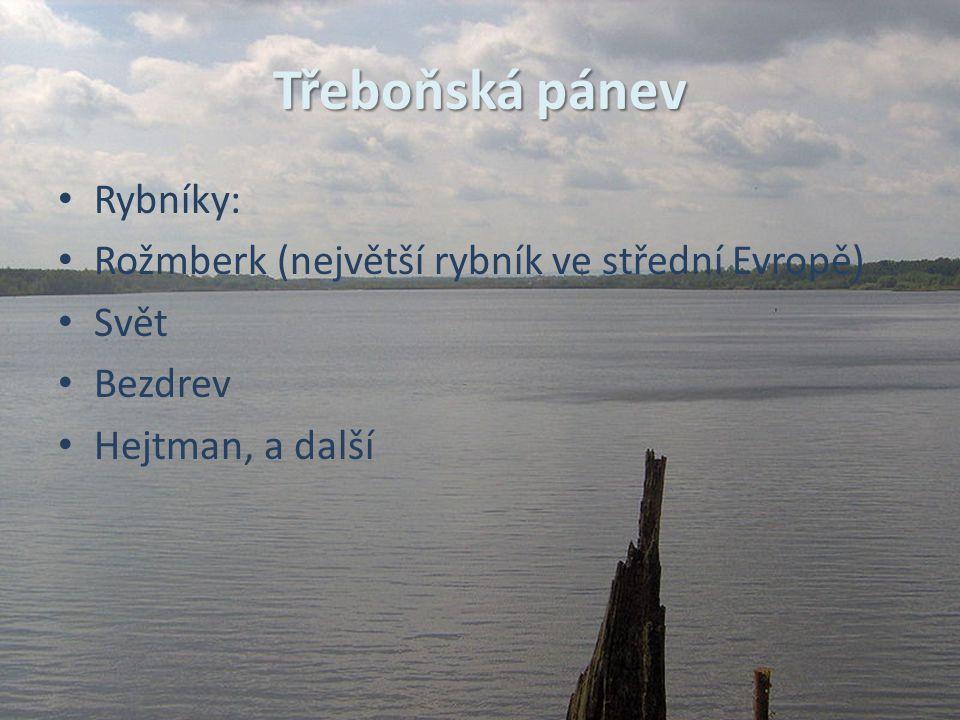 Třeboňská pánev Rybníky: Rožmberk (největší rybník ve střední Evropě)