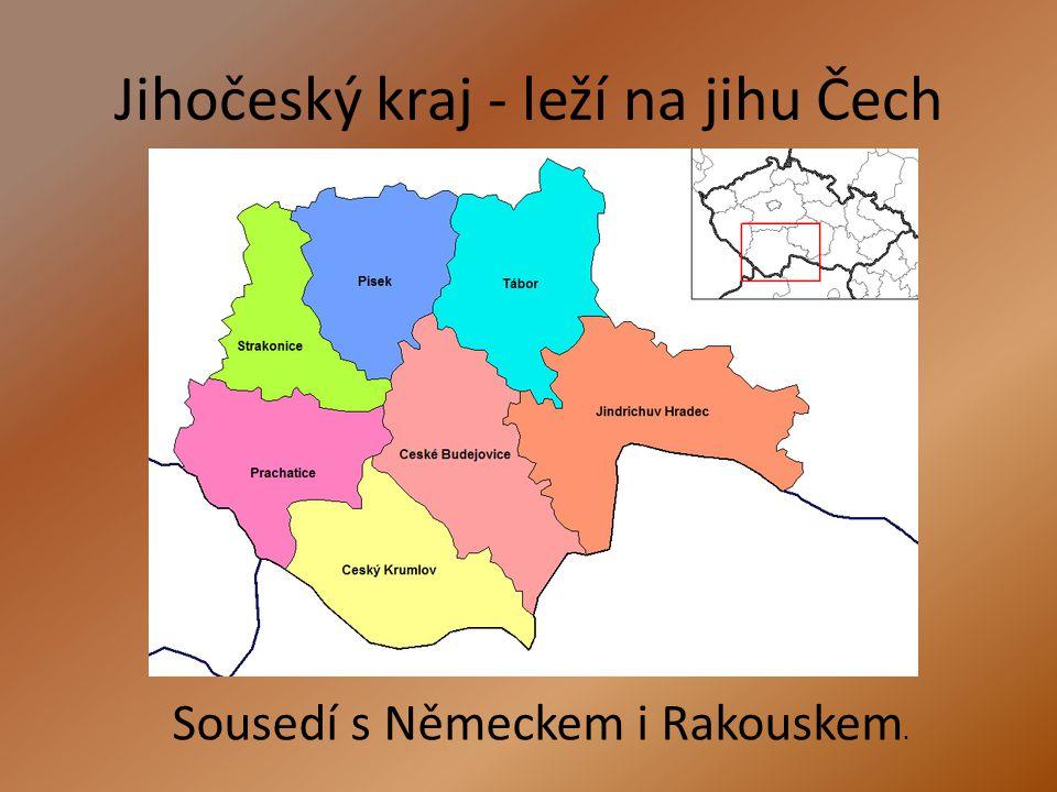 Jihočeský kraj - leží na jihu Čech