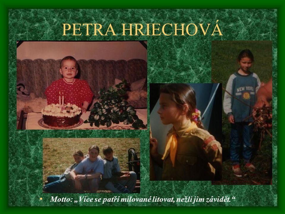 """PETRA HRIECHOVÁ Motto: """"Více se patří milované litovat, nežli jim závidět."""