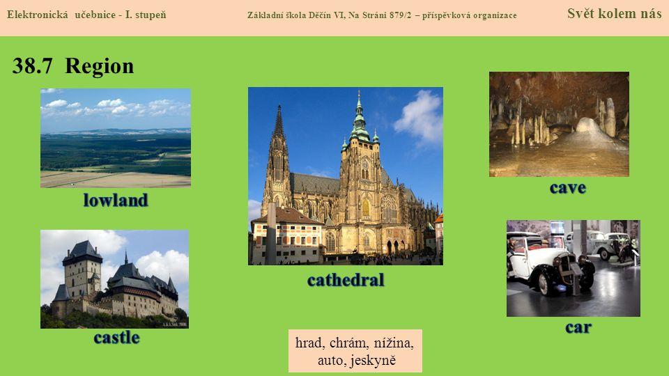38.7 Region cave lowland cathedral car castle hrad, chrám, nížina,