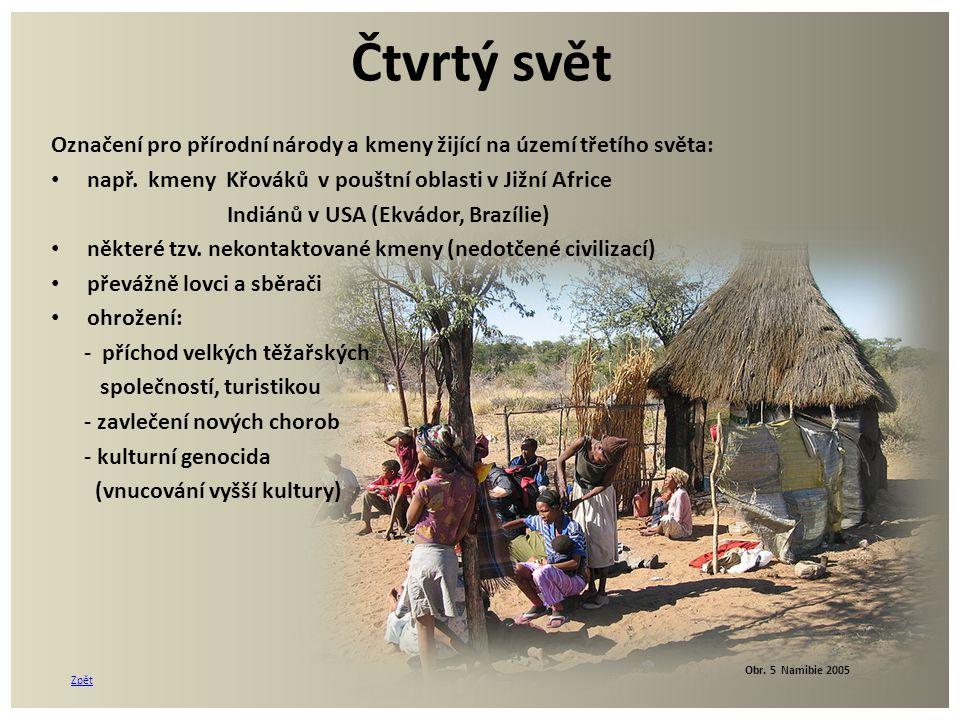 Čtvrtý svět Označení pro přírodní národy a kmeny žijící na území třetího světa: např. kmeny Křováků v pouštní oblasti v Jižní Africe.