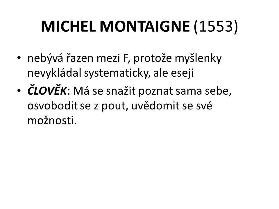 MICHEL MONTAIGNE (1553) nebývá řazen mezi F, protože myšlenky nevykládal systematicky, ale eseji.
