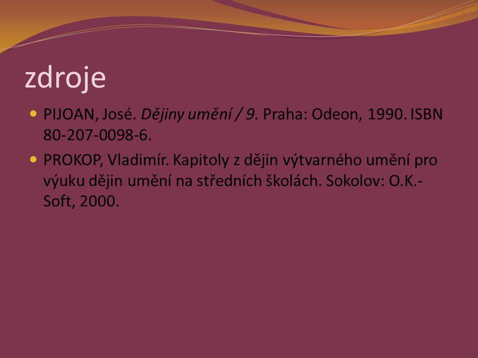 zdroje PIJOAN, José. Dějiny umění / 9. Praha: Odeon, 1990. ISBN 80-207-0098-6.