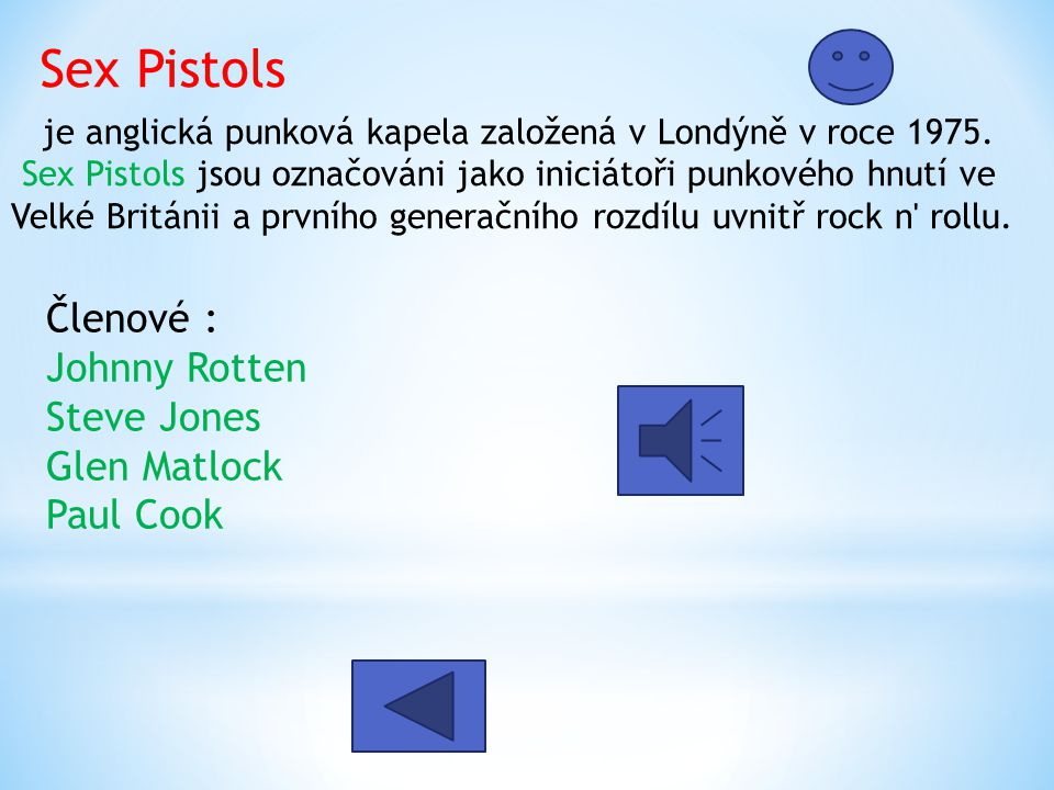 Sex Pistols Členové : Johnny Rotten Steve Jones Glen Matlock Paul Cook