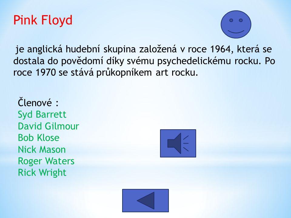 Pink Floyd je anglická hudební skupina založená v roce 1964, která se dostala do povědomí díky svému psychedelickému rocku. Po roce 1970 se stává průkopníkem art rocku.