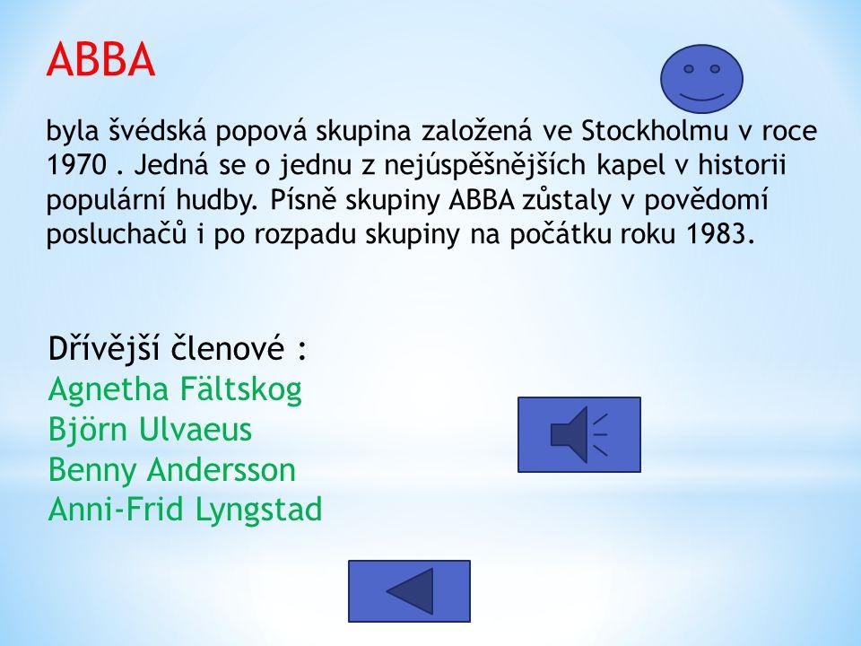 ABBA byla švédská popová skupina založená ve Stockholmu v roce 1970