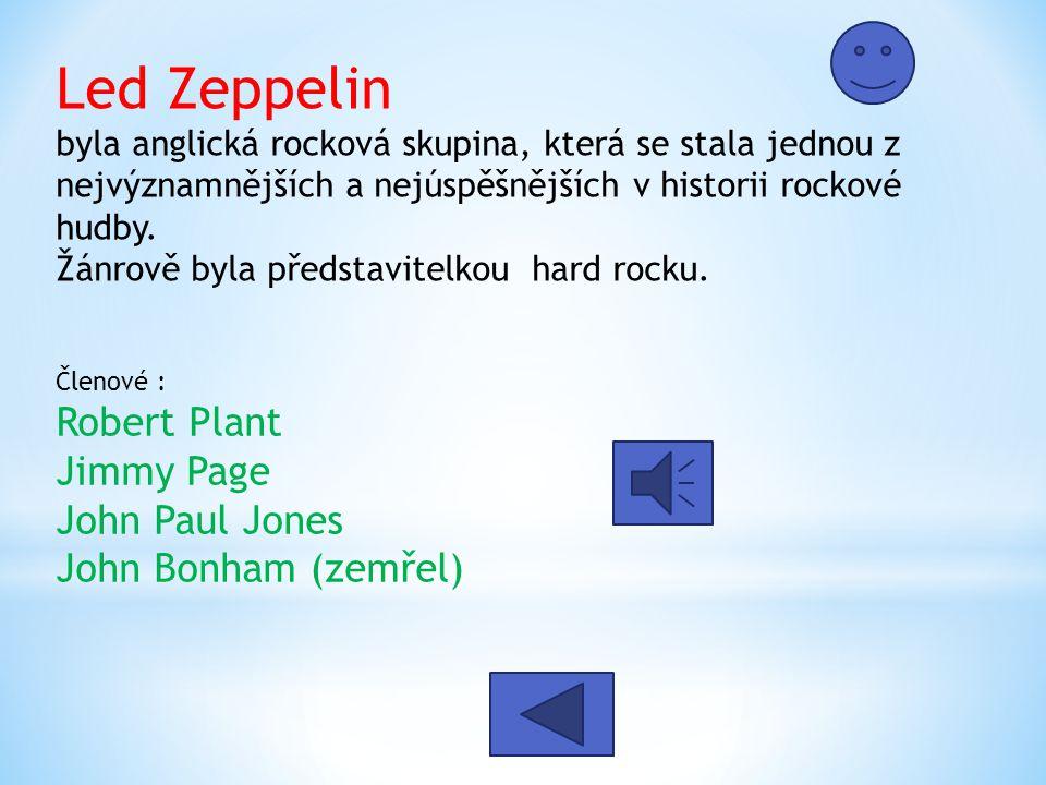 Led Zeppelin byla anglická rocková skupina, která se stala jednou z nejvýznamnějších a nejúspěšnějších v historii rockové hudby. Žánrově byla představitelkou hard rocku.