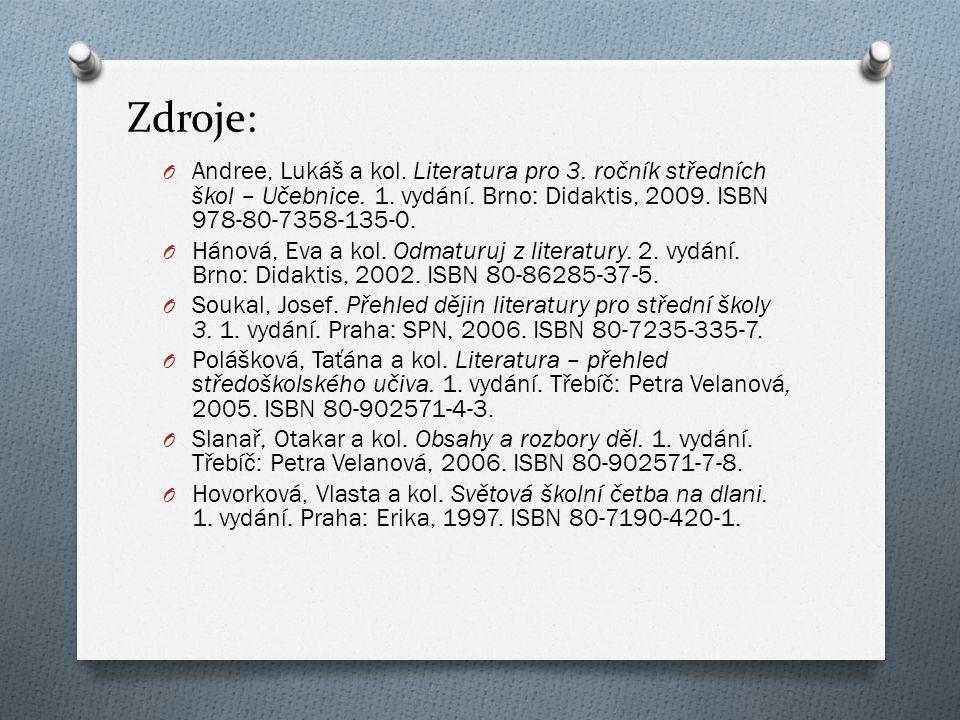 Zdroje: Andree, Lukáš a kol. Literatura pro 3. ročník středních škol – Učebnice. 1. vydání. Brno: Didaktis, 2009. ISBN 978-80-7358-135-0.