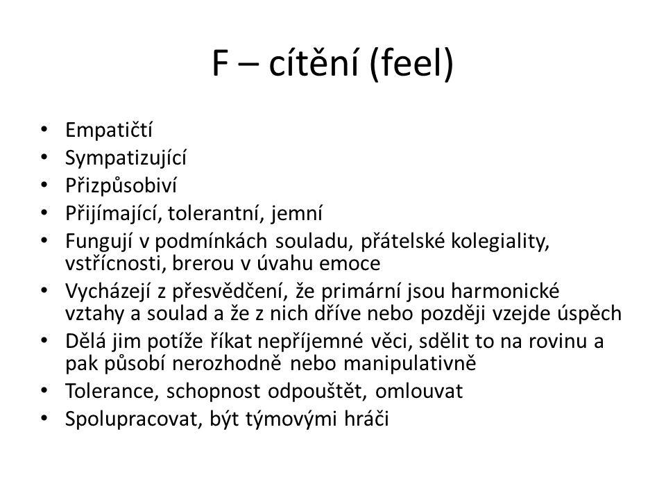 F – cítění (feel) Empatičtí Sympatizující Přizpůsobiví