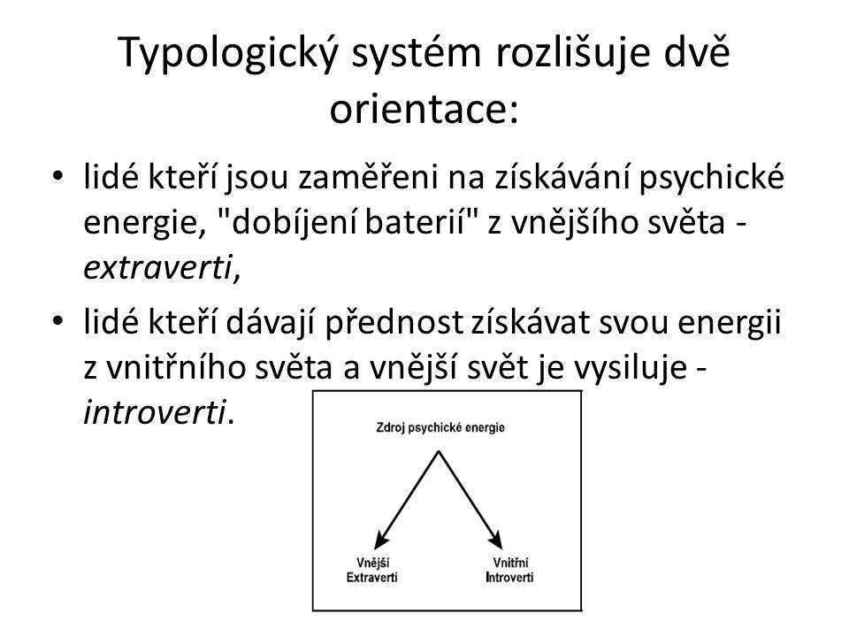Typologický systém rozlišuje dvě orientace: