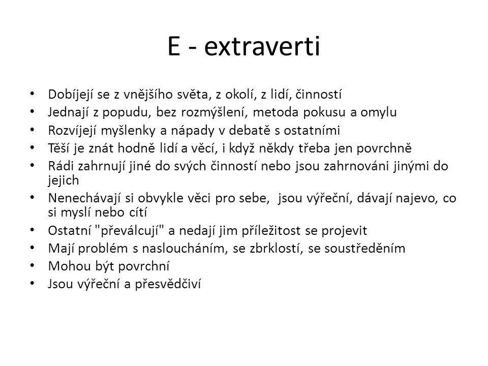 E - extraverti Dobíjejí se z vnějšího světa, z okolí, z lidí, činností