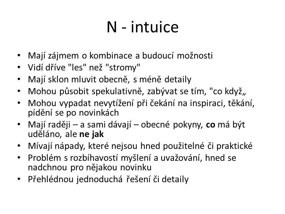 N - intuice Mají zájmem o kombinace a budoucí možnosti