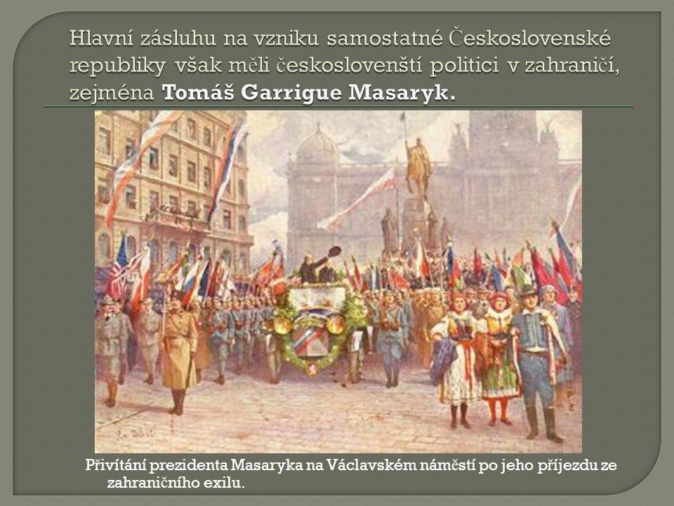 Hlavní zásluhu na vzniku samostatné Československé republiky však měli českoslovenští politici v zahraničí, zejména Tomáš Garrigue Masaryk.