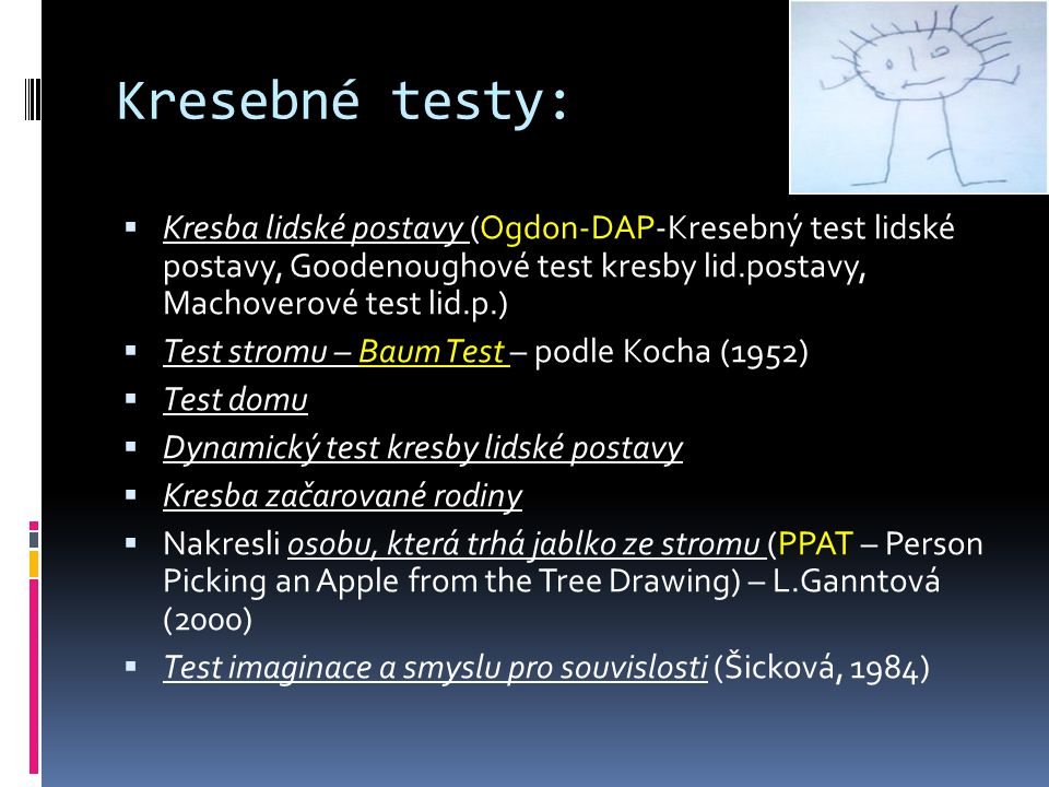 Kresebné testy: Kresba lidské postavy (Ogdon-DAP-Kresebný test lidské postavy, Goodenoughové test kresby lid.postavy, Machoverové test lid.p.)