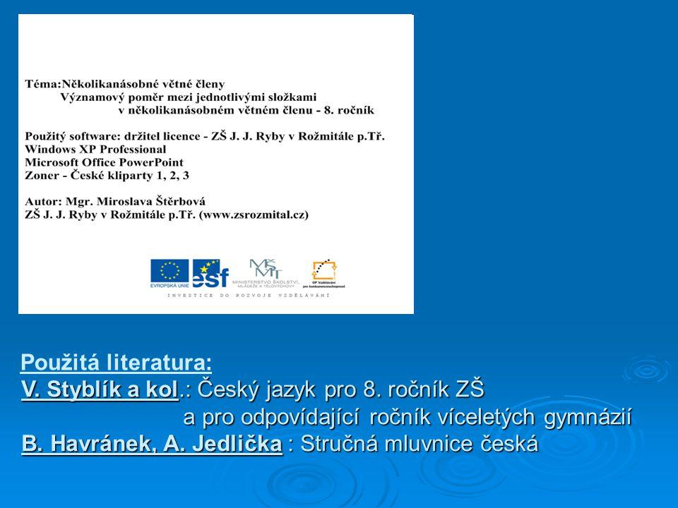 Použitá literatura: V. Styblík a kol.: Český jazyk pro 8. ročník ZŠ.