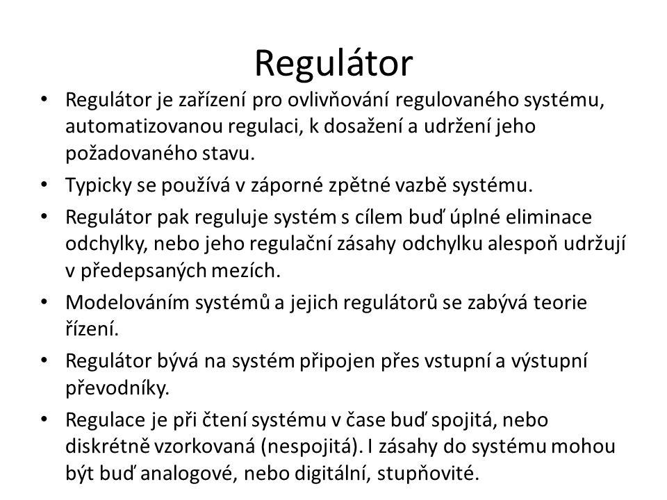 Regulátor Regulátor je zařízení pro ovlivňování regulovaného systému, automatizovanou regulaci, k dosažení a udržení jeho požadovaného stavu.