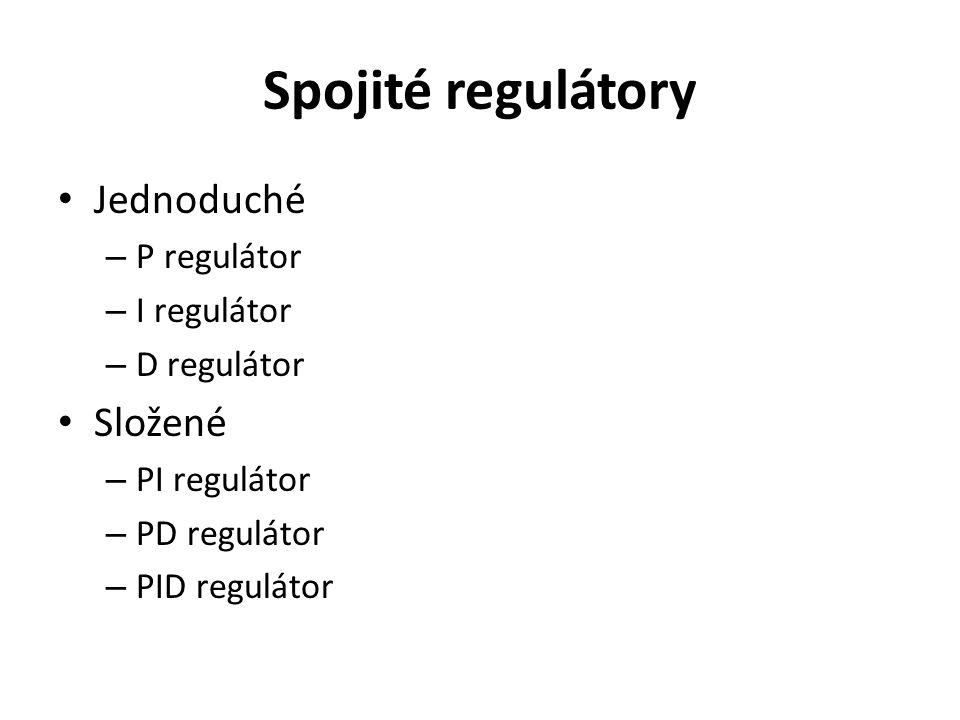 Spojité regulátory Jednoduché Složené P regulátor I regulátor