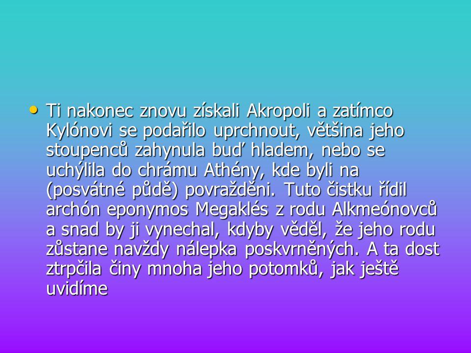 Ti nakonec znovu získali Akropoli a zatímco Kylónovi se podařilo uprchnout, většina jeho stoupenců zahynula buď hladem, nebo se uchýlila do chrámu Athény, kde byli na (posvátné půdě) povražděni.