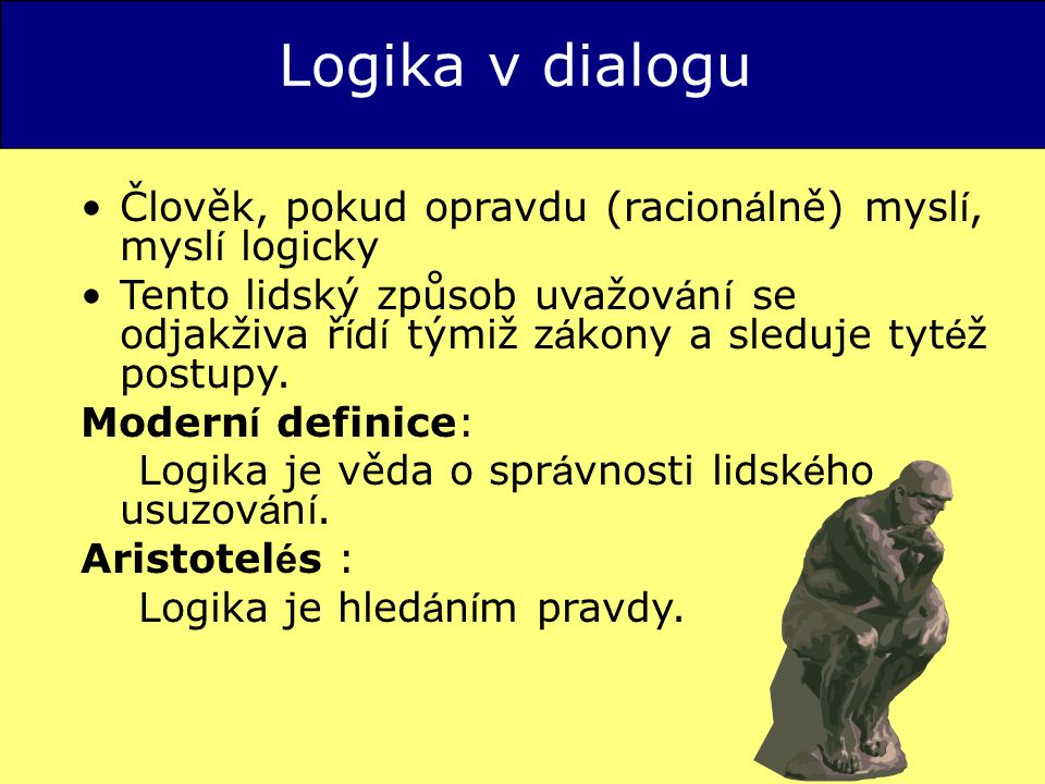 Logika v dialogu Člověk, pokud opravdu (racionálně) myslí, myslí logicky.