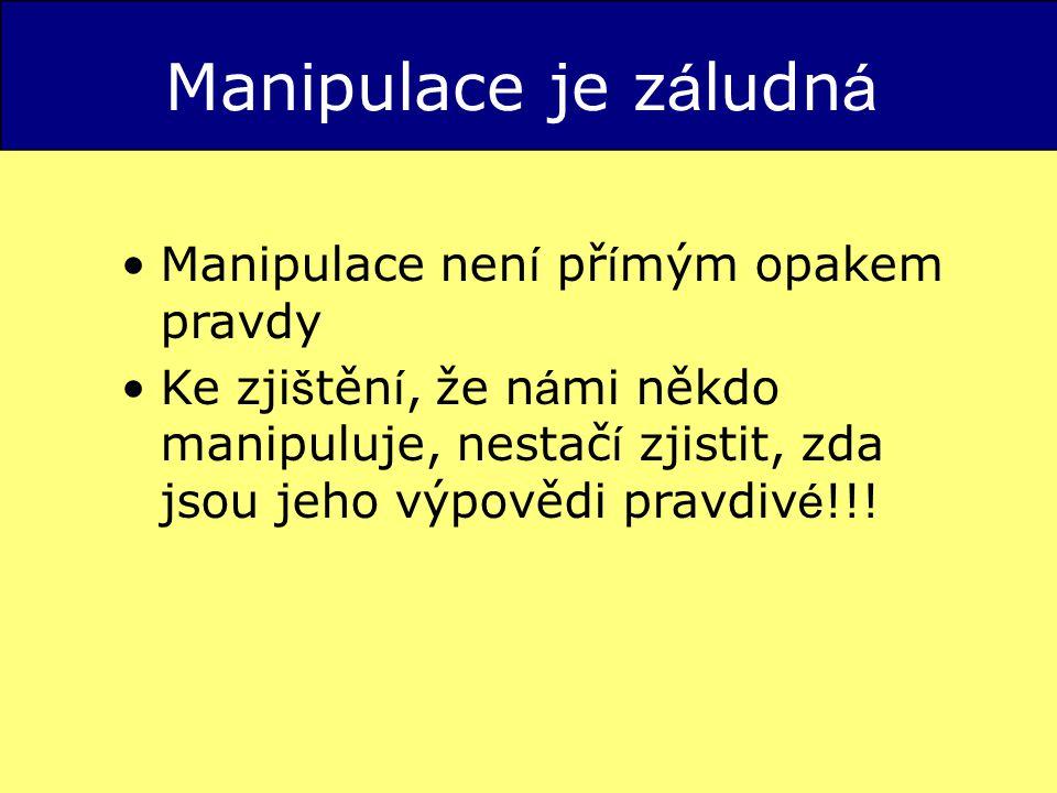 Manipulace je záludná Manipulace není přímým opakem pravdy