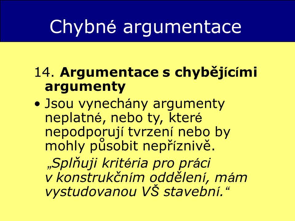 Chybné argumentace 14. Argumentace s chybějícími argumenty