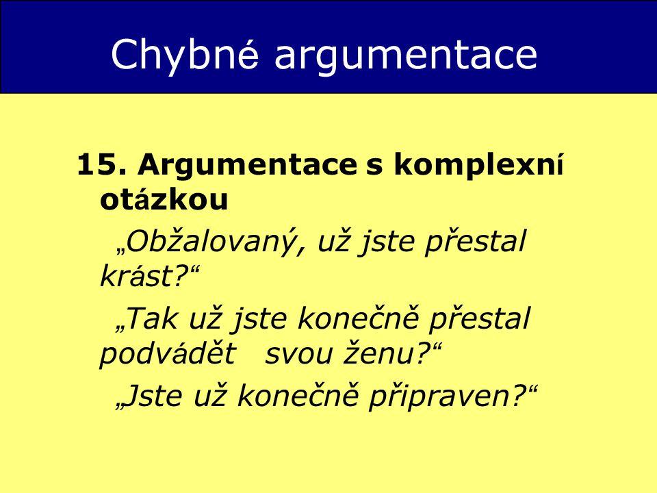 Chybné argumentace 15. Argumentace s komplexní otázkou