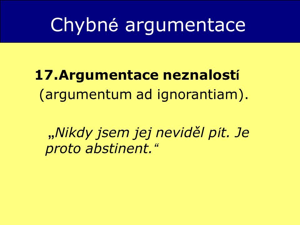 Chybné argumentace 17.Argumentace neznalostí