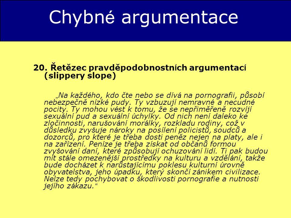 Chybné argumentace 20. Řetězec pravděpodobnostních argumentací (slippery slope)