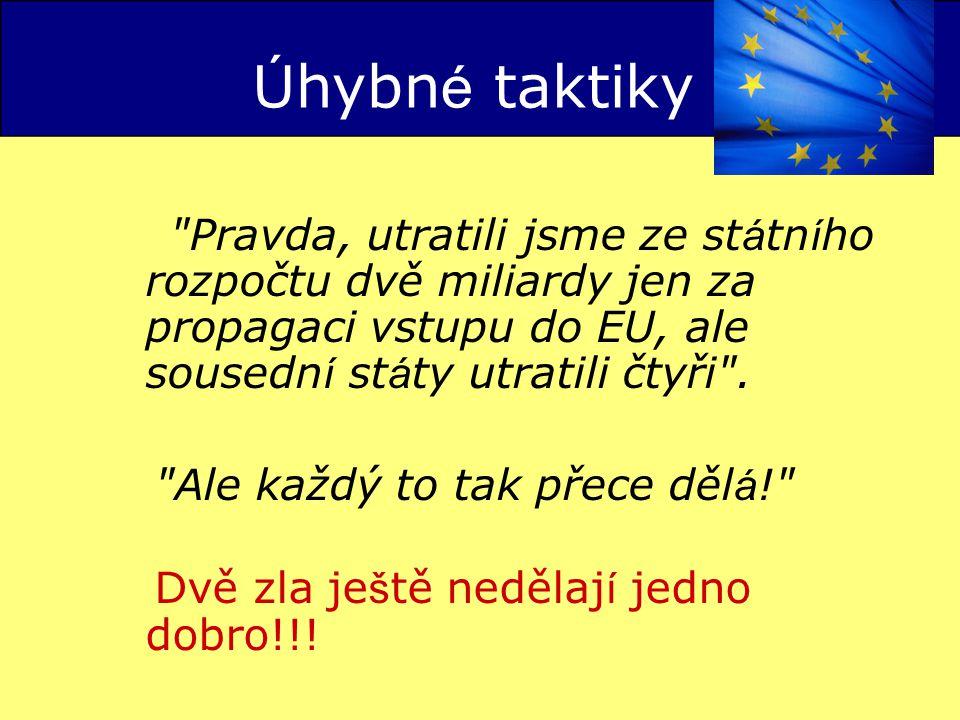 Úhybné taktiky Pravda, utratili jsme ze státního rozpočtu dvě miliardy jen za propagaci vstupu do EU, ale sousední státy utratili čtyři .