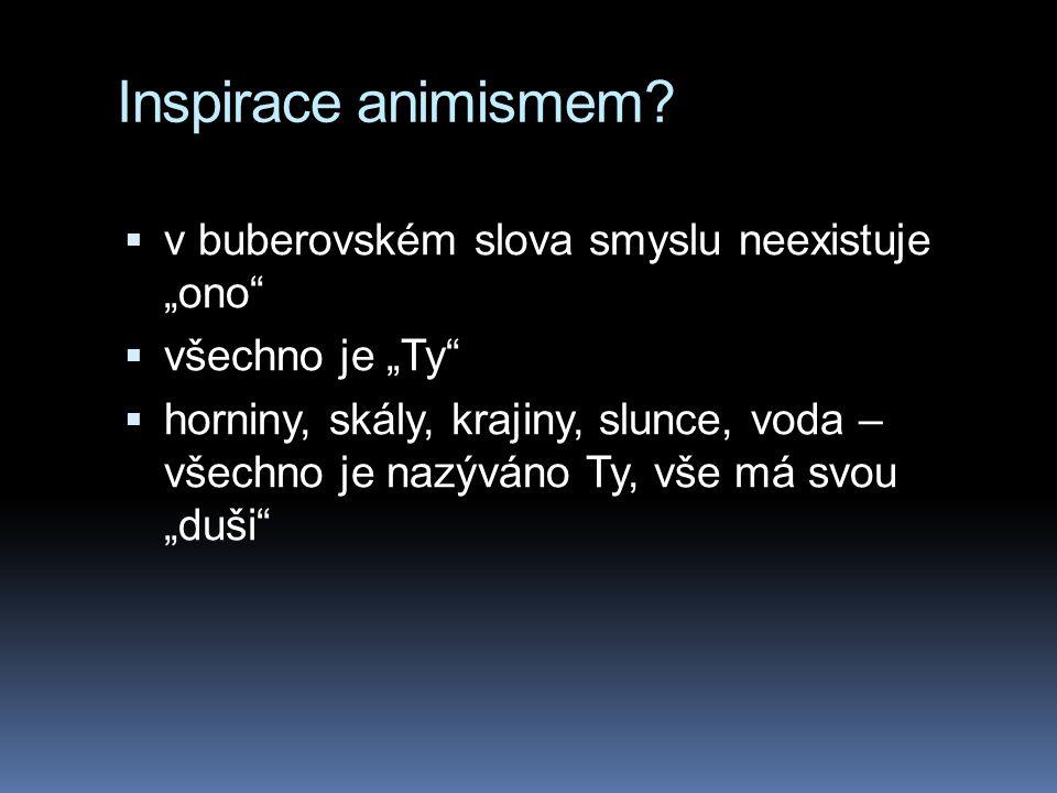 """Inspirace animismem v buberovském slova smyslu neexistuje """"ono"""