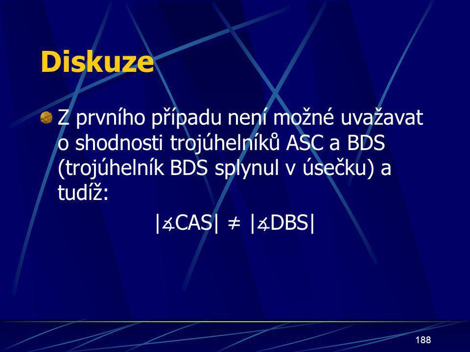 Diskuze Z prvního případu není možné uvažavat o shodnosti trojúhelníků ASC a BDS (trojúhelník BDS splynul v úsečku) a tudíž: