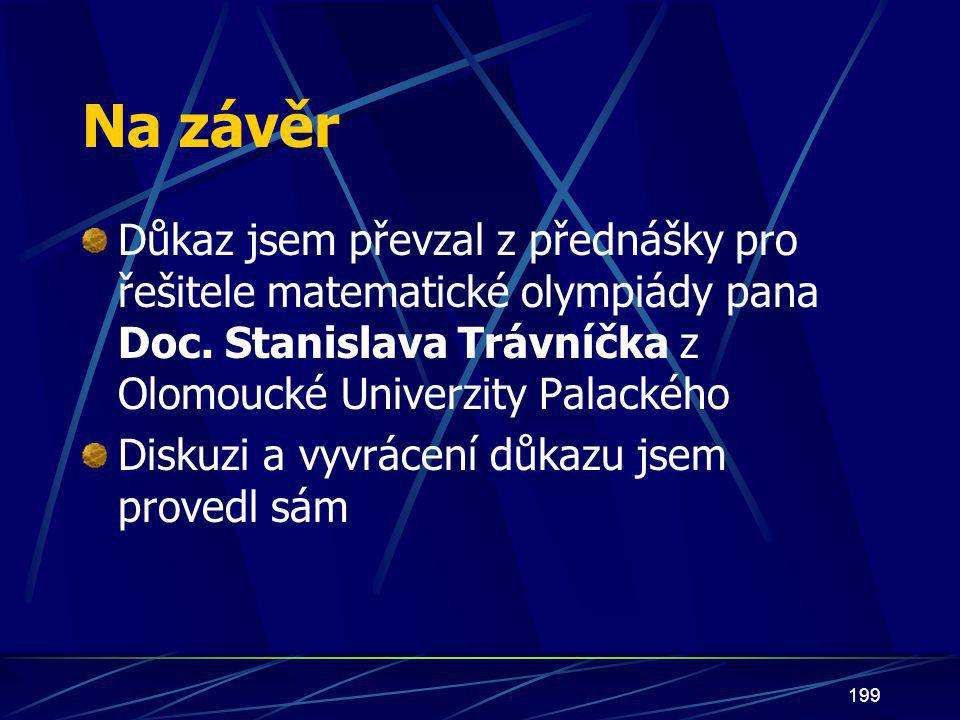 Na závěr Důkaz jsem převzal z přednášky pro řešitele matematické olympiády pana Doc. Stanislava Trávníčka z Olomoucké Univerzity Palackého.