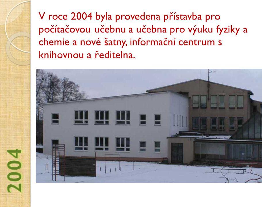 V roce 2004 byla provedena přístavba pro počítačovou učebnu a učebna pro výuku fyziky a chemie a nové šatny, informační centrum s knihovnou a ředitelna.