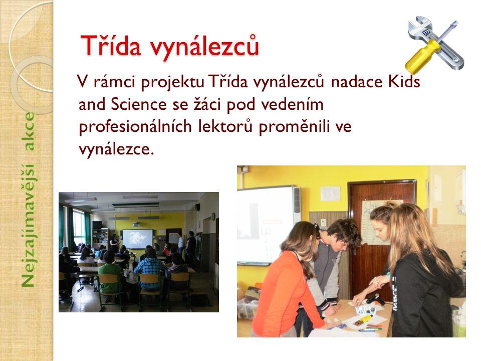 Třída vynálezců V rámci projektu Třída vynálezců nadace Kids and Science se žáci pod vedením profesionálních lektorů proměnili ve vynálezce.