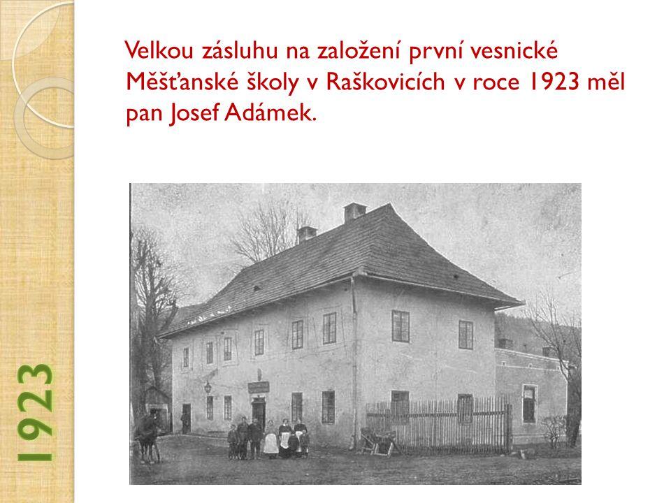 Velkou zásluhu na založení první vesnické Měšťanské školy v Raškovicích v roce 1923 měl pan Josef Adámek.