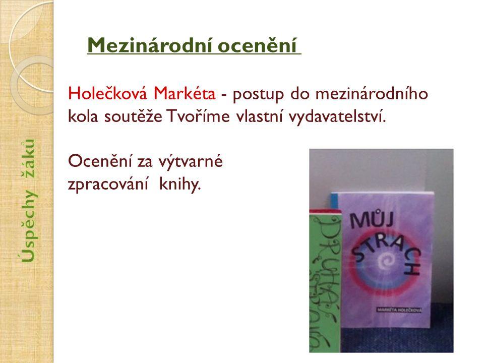 Mezinárodní ocenění Holečková Markéta - postup do mezinárodního kola soutěže Tvoříme vlastní vydavatelství.