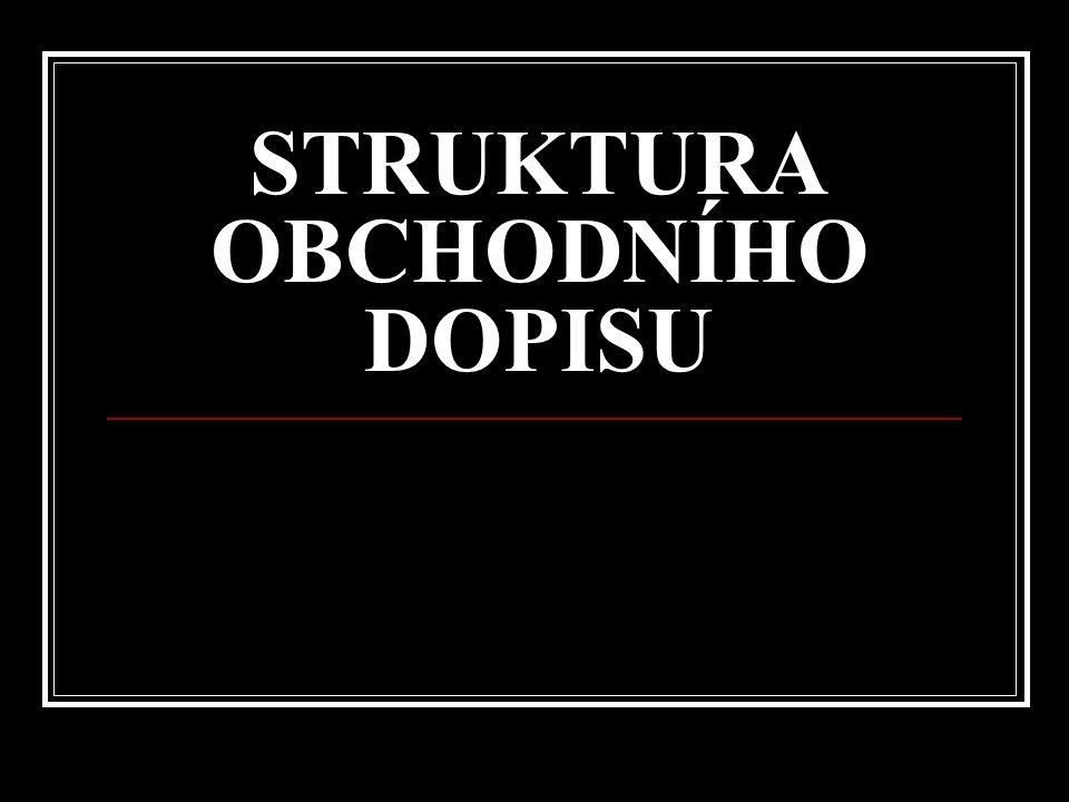 STRUKTURA OBCHODNÍHO DOPISU