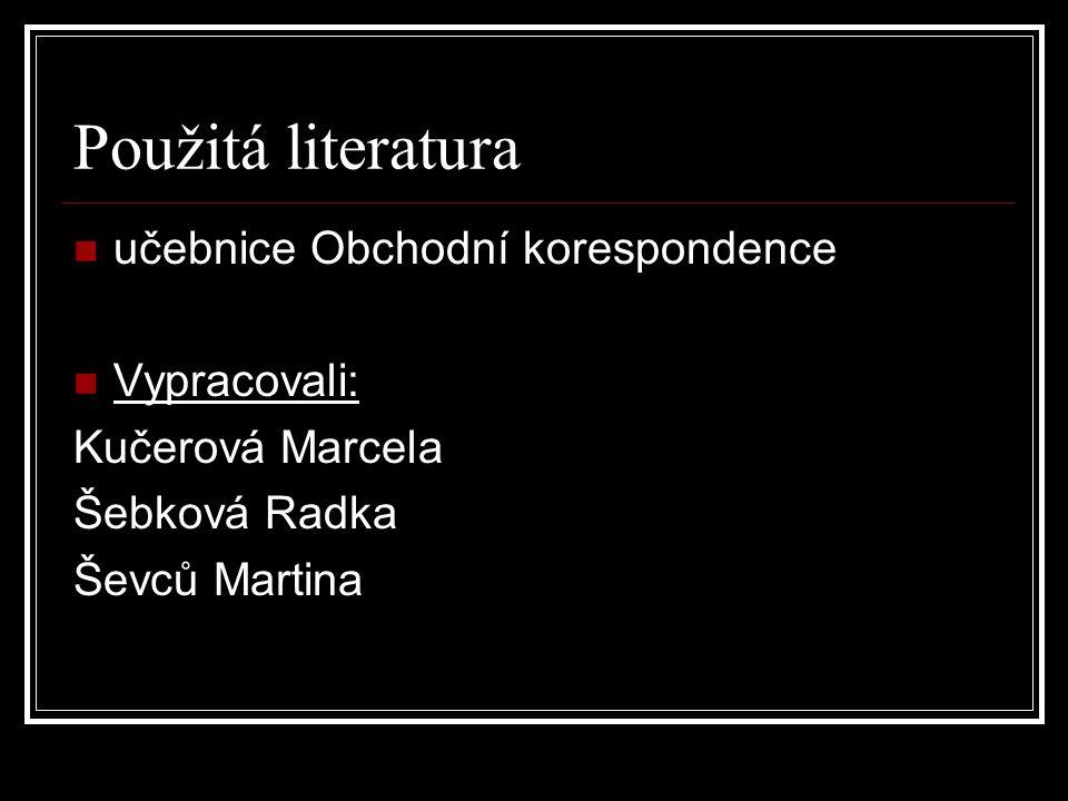 Použitá literatura učebnice Obchodní korespondence Vypracovali: