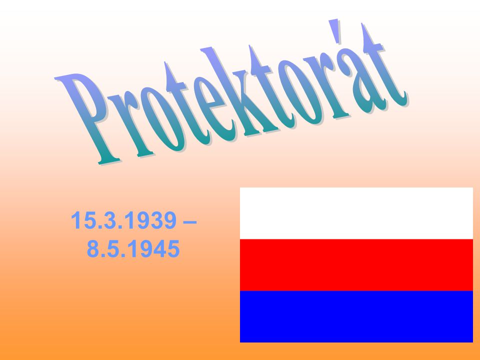 Protektorát 15.3.1939 – 8.5.1945
